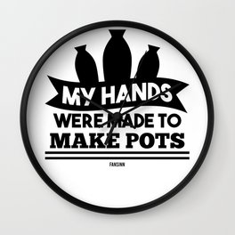 My Hands Were Made To Make Pots Wall Clock