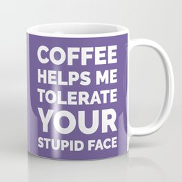 Coffee Helps Me Tolerate Your Stupid Face (Ultra Violet) Coffee Mug