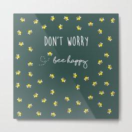 Don't Worry, Bee Happy Metal Print
