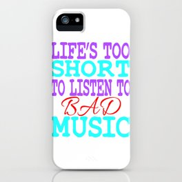 """Life's Too Short To Listen To Bad Music"" for all the music and band lovers out there! Great Gift!  iPhone Case"