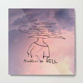 Mindless as HELL Metal Print
