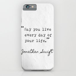 Jonathan Swift quotes. May you live every da of your life. iPhone Case