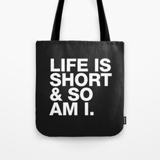 Life is Short and So am I Tote Bag