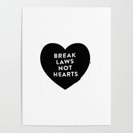 Break Laws Not Hearts Poster