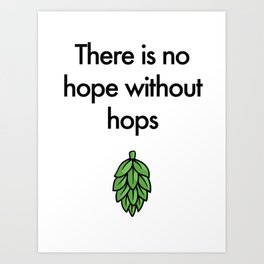 There is no hope without hops Art Print