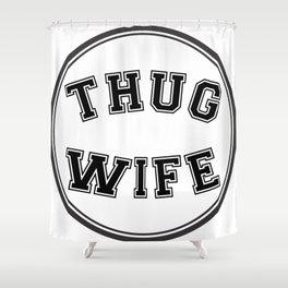 THUG WIFE, circle Shower Curtain