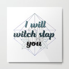 Witchy Puns - I Will Witch Slap You Metal Print