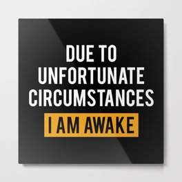 I Am Awake Metal Print