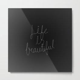 Life is beautiful, super beautiful, incredibly beautiful. Metal Print