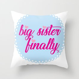 Big Sister Finally Gift Kids Pregnant Mom New Baby Daughter Throw Pillow
