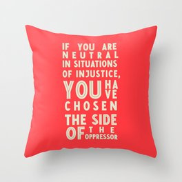 If you are neutral in front of injustice, hero Desmond Tutu on justice, awareness, civil rights, Throw Pillow