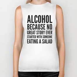 ALCOHOL BECAUSE NO GREAT STORY EVER STARTED WITH SOMEONE EATING A SALAD Biker Tank