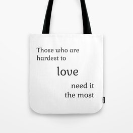 Those who are hardest to love need it the most  - Socrates Tote Bag