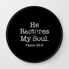 He Restores My Soul. Psalm 23 Wall Clock