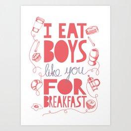 I Eat Boys Like You for Breakfast Art Print