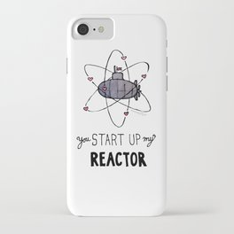 You Start Up My Reactor iPhone Case