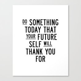 Do Something Today That Your Future Self Will Thank You For typography poster home decor wall art Canvas Print