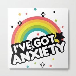 Ive Got Anxiety Metal Print