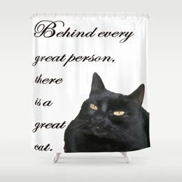 Behind Every Great Person There Is A Great Cat Shower Curtain