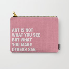 Art is not what you see but what you make others see. Carry-All Pouch