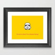 I'm not a clone! I'm a human being! Framed Art Print