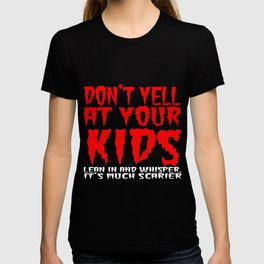 Don't yell at your kids lean in and whisper T-shirt