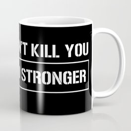 What doesn´t kill you makes you stronger black Coffee Mug