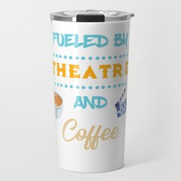 Fueled By Theatre And Coffee Actor Actress Theater Travel Mug