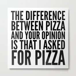 Difference Between Pizza and Your Opinion Metal Print