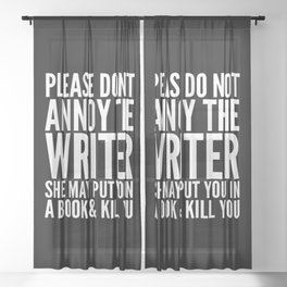 Please do not annoy the writer. She may put you in a book and kill you. (Black & White) Sheer Curtain