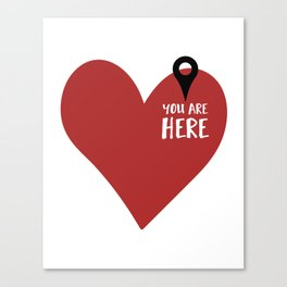 YOU ARE HERE (IN MY HEART) - Love Valentines Day quote Canvas Print