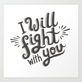 I Will Fight With You Art Print