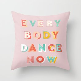 EVERYBODY DANCE NOW - bright typography Throw Pillow