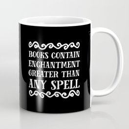 Books Contain Enchantment Greater Than Any Spell (Black BG) Coffee Mug