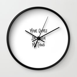 Movie Quotes Are Kinda My Thing Funny Film School Wall Clock