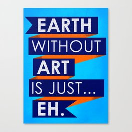 "Earth - Art = ""Eh"" Canvas Print"