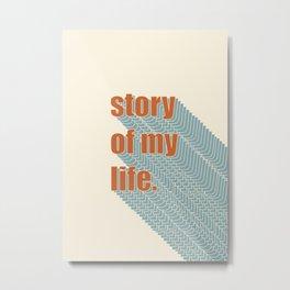 story of my life. Metal Print