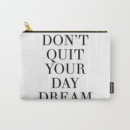 DONT QUIT YOUR DAY DREAM motivational quote Carry-All Pouch