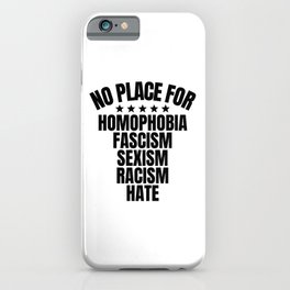 No Place for Homophobia, Fascism, Sexism, Racism iPhone Case