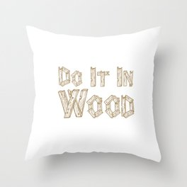 Do It in Wood Woodshop Woodworking Craftsmanship T-Shirt Throw Pillow