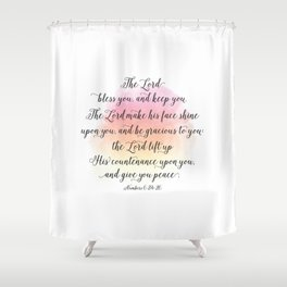 The Lord bless you, and keep you. The Lord make his face shine upon you, and be gracious to you Shower Curtain
