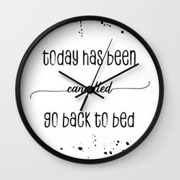 TEXT ART Today has been cancelled go back to bed Wall Clock