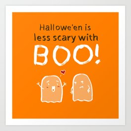 Hallowe'en is less scary with BOO! Art Print