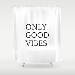 Only Good Vibes Shower Curtain