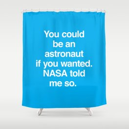 NASA Told Me So Shower Curtain