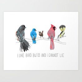 I Like Bird Butts And I Cannot Lie Art Print