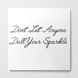 don't let anyone dull your sparkle Metal Print