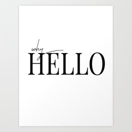 why hello Art Print