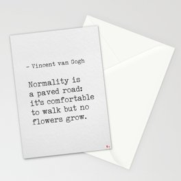 Normality is a paved road: it's comfortable to walk but no flowers grow. – Vincent van Gogh Stationery Cards