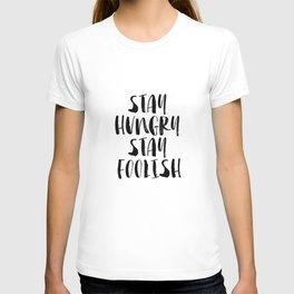 Stay Hungry Stay Foolish black and white typography poster black-white home decor office wall art T-shirt